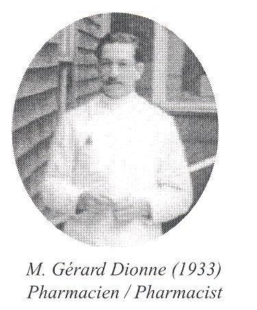 Gérard Dionne devient pharmacien en 1933. Il est employé de Mme Émilie Fortier Drolet.